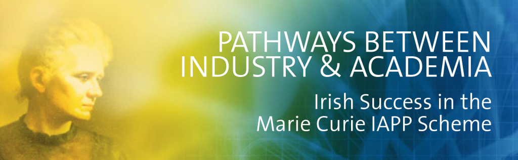 Pathways Between Industry & Academia – Irish Successes in the Marie Curie IAPP Scheme