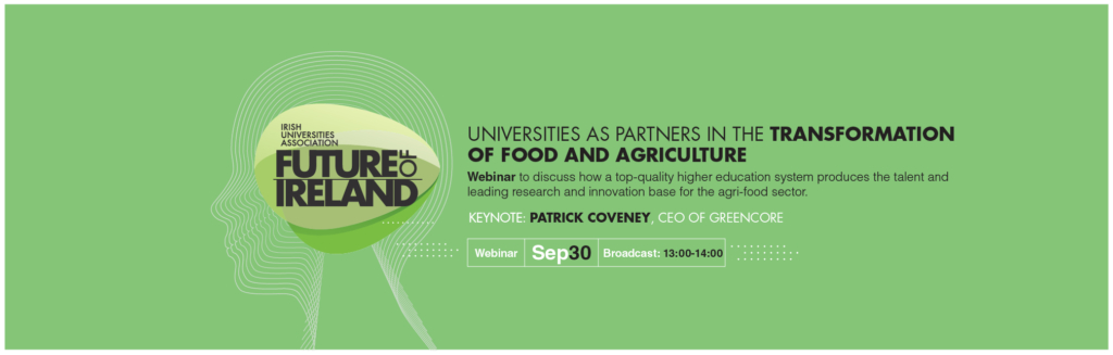 IUA Future of Ireland Webinar: Universities as Partners in the Transformation of Food and Agriculture with keynote speaker Patrick Coveney CEO Greencore – 30th Sept 1pm