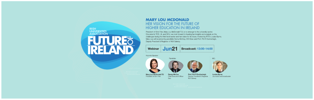 IUA Future of Ireland Webinar: Mary Lou McDonald T.D on her vision for the future of Higher Education in Ireland  – June 21 13:00-14:00