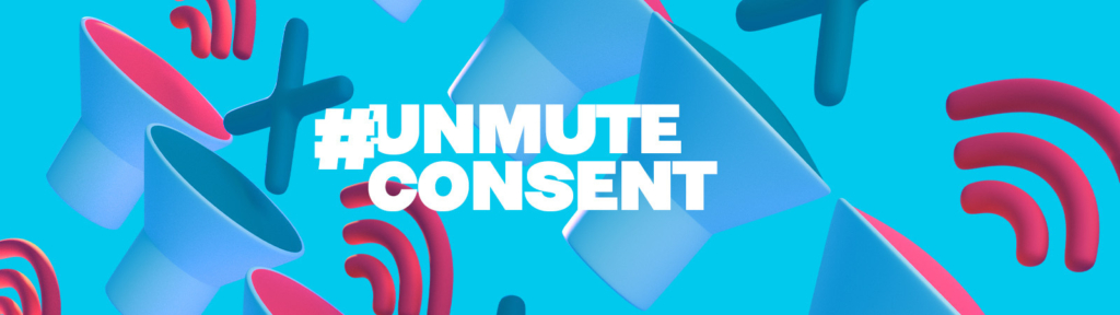 As students return to campus, Higher Education Institutions launch the #UnmuteConsent Campaign to drive a positive conversation on consent, and to end sexual violence and harassment.